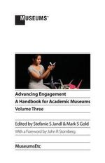 Advancing Engagement : A Handbook for Academic Museums, Volume Three