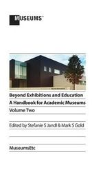 Beyond Exhibitions and Education : A Handbook for Academic Museums, Volume Two