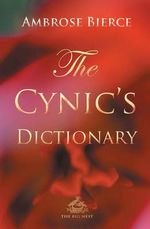 The Cynic's Dictionary - Ambrose Bierce