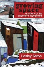 A Growing Space : A History of the Allotment Movement - Lesley Acton