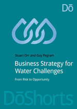 Business Strategy for Water Challenges : From risk to opportunity - Stuart Orr