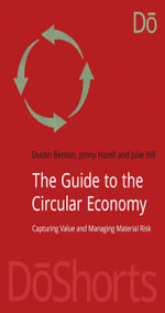 The Guide to the Circular Economy : Capturing Value and Managing Material Risk - Dustin Benton