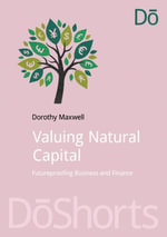 Valuing Natural Capital : Future Proofing Business and Finance - Dr Dorothy Maxwell