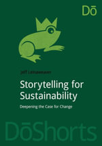Storytelling for Sustainability : Deepening the Case for Change - Dr Jeff Leinaweaver