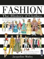Fashion the History of Clothes : A Compact Guide: From Prehistory to the Designer Decades - Jacqueline Morley