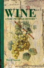 Wine : A Very Peculiar History - David Arscott