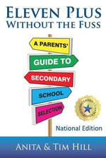 Eleven Plus Without the Fuss : A Parents' Guide to Secondary School Selection - Tim Hill