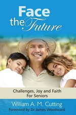 Face the Future : Challenges, Joy and Faith for Seniors - William A. M. Cutting