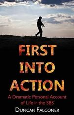 First Into Action : A Dramatic Personal Account of Life in the SBS - Duncan Falconer