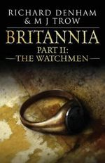 Britannia : Part II: The Watchmen - Richard Denham