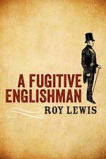 A Fugitive Englishman - Roy Lewis