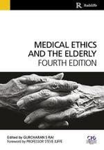 Medical Ethics and the Elderly 4e - Gurcharan Rai