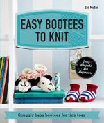 Easy Bootees to Knit : Snuggly Baby Bootees for Tiny Toes - Zoe Mellor