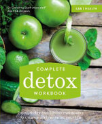 Complete Detox Workbook : 2-Day, 9-Day and 30-Day Makeovers to Cleanse and Revitalize Your Life - Christina Scott-Moncrieff
