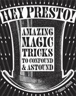 Hey Presto! : Amazing magic tricks to confound and astound - Chris Stone
