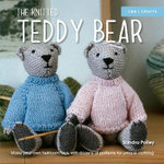 The Knitted Teddy Bear : Make Your Own Heirloom Toys, with Dozens of Patterns for Unique Clothing - Sandra Polley