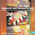 Blankets and Throws To Knit : Patterns and Piecing Instructions for 100 Knitted Squares - Debbie Abrahams