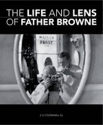 The Life and Lens of Father Browne - E. E. O'Donnell