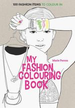 Art Therapy: My Fashion Colouring Book : 100 Designs for Colouring in - Marie Perron
