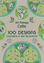 Celtic : Art Therapy : 100 Designs Colouring In and Relaxation - Michel Solliec