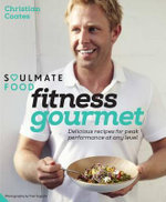 Soulmate Food Fitness Gourmet : Delicious recipes for peak performance, at any level. - Christian Coates