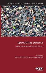 Spreading Protest : Social Movements in Times of Crisis - Donatella Della Porta