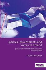 Parties, Governments and Voters in Finland : Politics Under Fundamental Societal Transformation - Lauri Karvonen