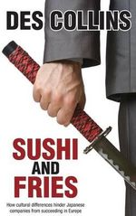 Sushi and Fries : How Cultural Differences Hinder Japanese Companies from Succeeding in Europe - Des Collins