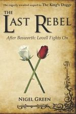 The Last Rebel : After Bosworth: Lovell Fights on - Nigel Green