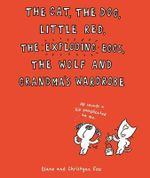 The Cat, the Dog, Little Red, the Exploding Eggs, the Wolf and Grandma's Wardrobe - Christyan Fox