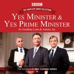 Yes Minister & Yes Prime Minister - the Complete Audio Collection : The Classic BBC Comedy Series - Antony Jay