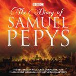 The Diary of Samuel Pepys : The BBC Radio 4 Full-Cast Dramatisation - Samuel Pepys