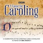 A Cause for Caroling : A Celebration of the Christmas Carol in Britain - Jeremy Summerly