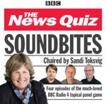 News Quiz: Soundbites : Four Episodes of the BBC Radio 4 Comedy Panel Game - Sandi Toksvig