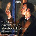 The Adventures of Sherlock Holmes : BBC Radio 4 Full-Cast Dramatisations - Sir Arthur Conan Doyle