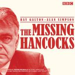 The Missing Hancocks : Five New Recordings of Classic 'Lost' Scripts - Ray Galton