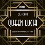 Queen Lucia : The BBC Radio 4 Dramatisation - E. F. Benson