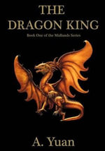 The Dragon King : Book One of the Midlands Series - A Yuan