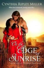 On the Edge of Sunrise : Long-Hair Saga - Cynthia Ripley Miller