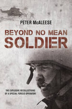 Beyond No Mean Soldier : The Explosive Recollections of a Former Special Forces Operator - Peter McAleese
