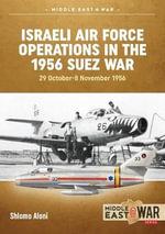 Israeli Air Force Operations in the 1956 Suez War, 29 October-8 November 1956 - Shlomo Aloni