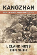 Kangzhan : Guide to Chinese Ground Forces 1937 - 45 - Leland S. Ness