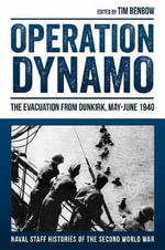 Operation Dynamo : The Evacuation from Dunkirk, May - June 1940 - Tim Benbow