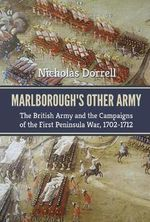 Marlborough's Other Army : The British Army and the Campaigns of the First Peninsula War, 1702 - 1712 - Nick Dorrell