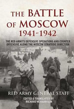 The Battle of Moscow 1941 - 1942 : The Red Army's Defensive Operations and Counter-Offensive Along the Moscow Strategic Direction - Richard W. Harrison