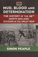 Mud, Blood and Determination : The History of the 46th (North Midland) Division in the Great War - Simon Peaple