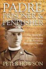 Padre, Prisoner and Pen-Pusher : The World War One Experiences of the Reverend Benjamin O'Rorke