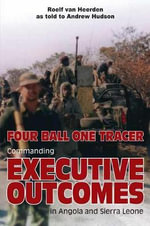 Four Ball One Tracer : Commanding Executive Outcomes in Angola and Sierra Leone - Roelf Van Heerden