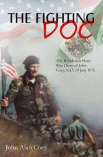 The Fighting Doc : The Rhodesian Bush War Diary of John Coey, Kia 19 July 1975 - John Coey