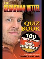 The Sebastian Vettel Quiz Book : 100 Questions on the German Racing Driver - Chris Cowlin